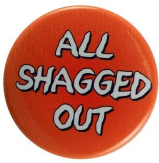All Shagged Out - Slogan Button Badge