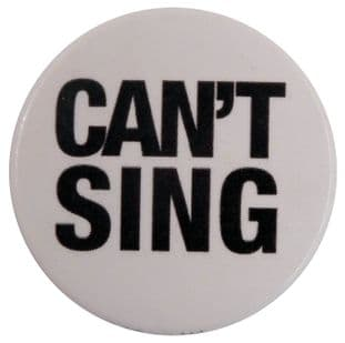 Can't Sing - Slogan Button Badge