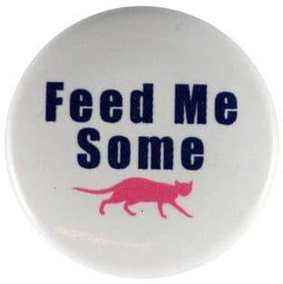 Feed Me Some Pussy - Slogan Button Badge