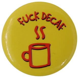 Fuck Decaf - Button Badge