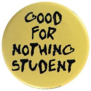 Good for Nothing Student - Slogan Button Badge