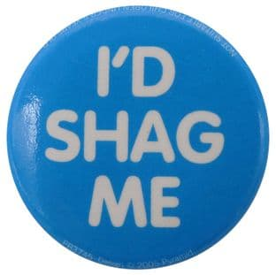 I'd Shag Me - Button Badge