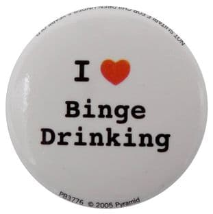 I Love Binge Drinking - Button Badge