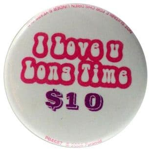 I Love You Long Time $10 - Slogan Button Badge