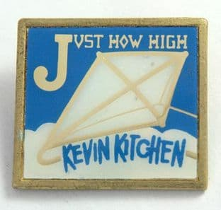 Kevin Kitchen - 'Just How High' Lapel Badge