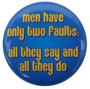 Men Have Only Two Faults - Button Badge