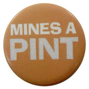 Mines a Pint - Slogan Button Badge