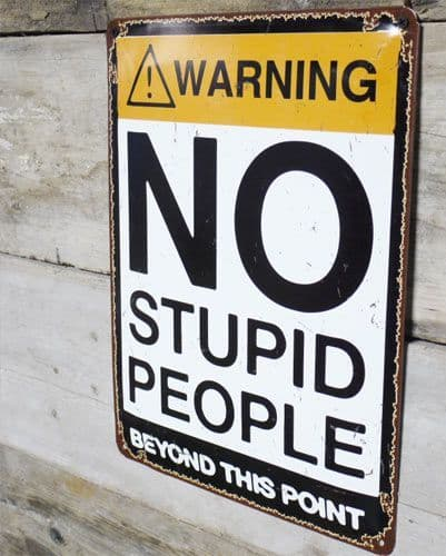 Warning - No Stupid People Sign